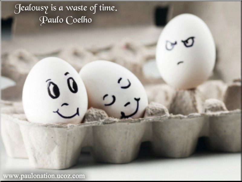 Jealousy is a waste of time.