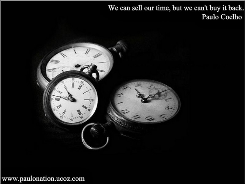 We can sell our time, but we cant buy it back. Paulo Coelho