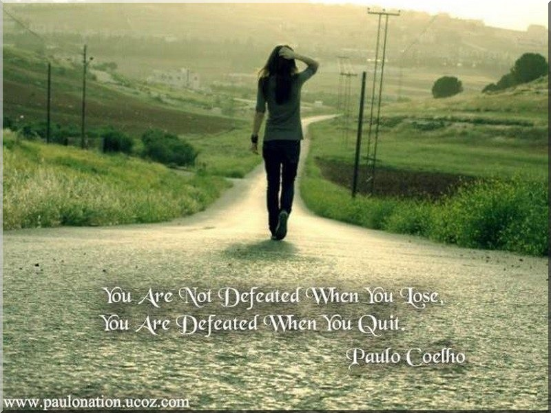You are not defeated when you lose, but you are defeated when you quit.