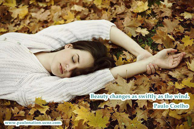 Beauty changes as swiftly as the wind. Paulo Coelho